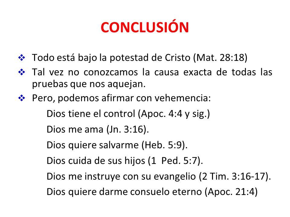 CONCLUSIÓN Todo está bajo la potestad de Cristo (Mat. 28:18) Tal vez no conozcamos la causa exacta de todas las pruebas que nos aquejan. Pero, podemos