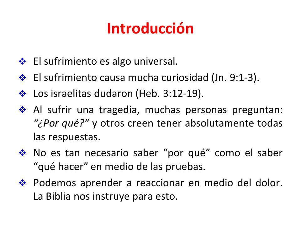 Introducción El sufrimiento es algo universal. El sufrimiento causa mucha curiosidad (Jn. 9:1-3). Los israelitas dudaron (Heb. 3:12-19). Al sufrir una