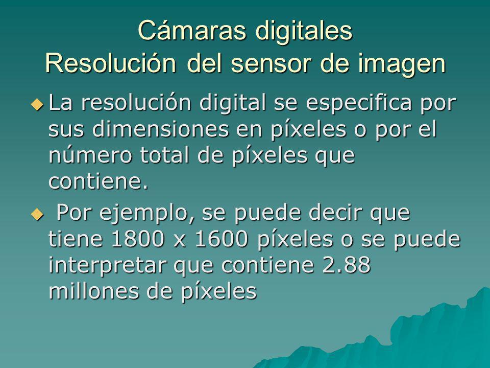 Cámaras digitales Resolución del sensor de imagen La resolución digital se especifica por sus dimensiones en píxeles o por el número total de píxeles
