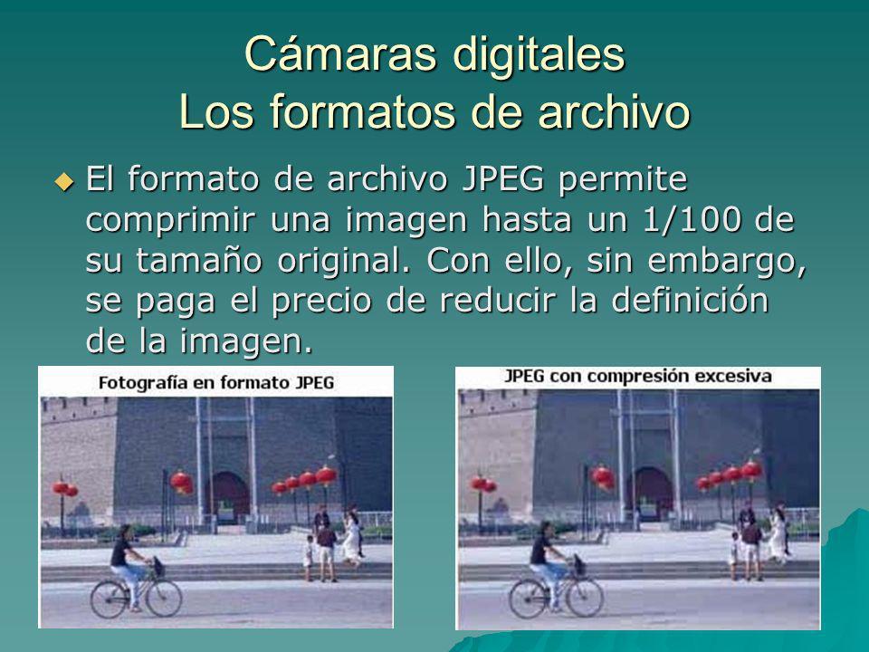 Cámaras digitales Los formatos de archivo El formato de archivo JPEG permite comprimir una imagen hasta un 1/100 de su tamaño original. Con ello, sin