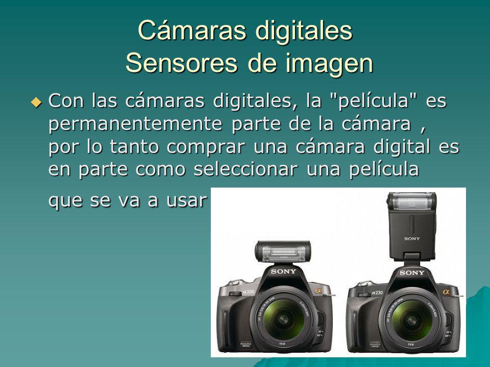 Cámaras digitales Sensores de imagen Con las cámaras digitales, la