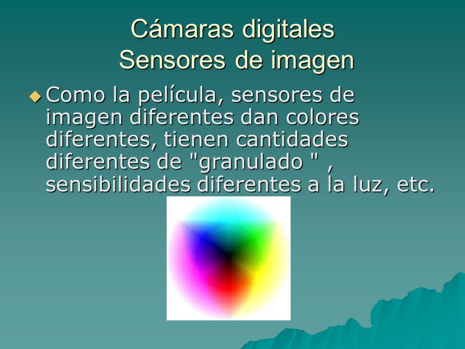 Cámaras digitales Sensores de imagen Como la película, sensores de imagen diferentes dan colores diferentes, tienen cantidades diferentes de