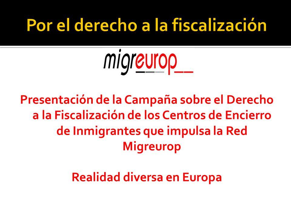 Presentación de la Campaña sobre el Derecho a la Fiscalización de los Centros de Encierro de Inmigrantes que impulsa la Red Migreurop Realidad diversa en Europa