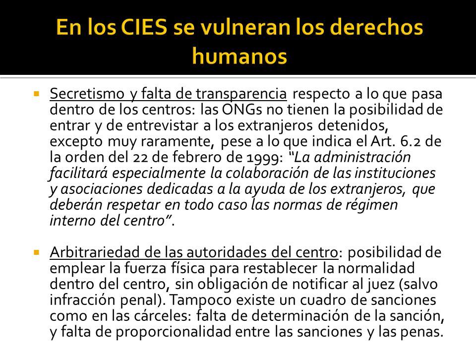 Secretismo y falta de transparencia respecto a lo que pasa dentro de los centros: las ONGs no tienen la posibilidad de entrar y de entrevistar a los extranjeros detenidos, excepto muy raramente, pese a lo que indica el Art.