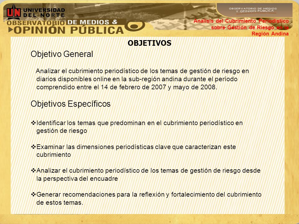 OBJETIVOS Análisis del Cubrimiento Periodístico sobre Gestión de Riesgo en la Región Andina Objetivo General Analizar el cubrimiento periodístico de l