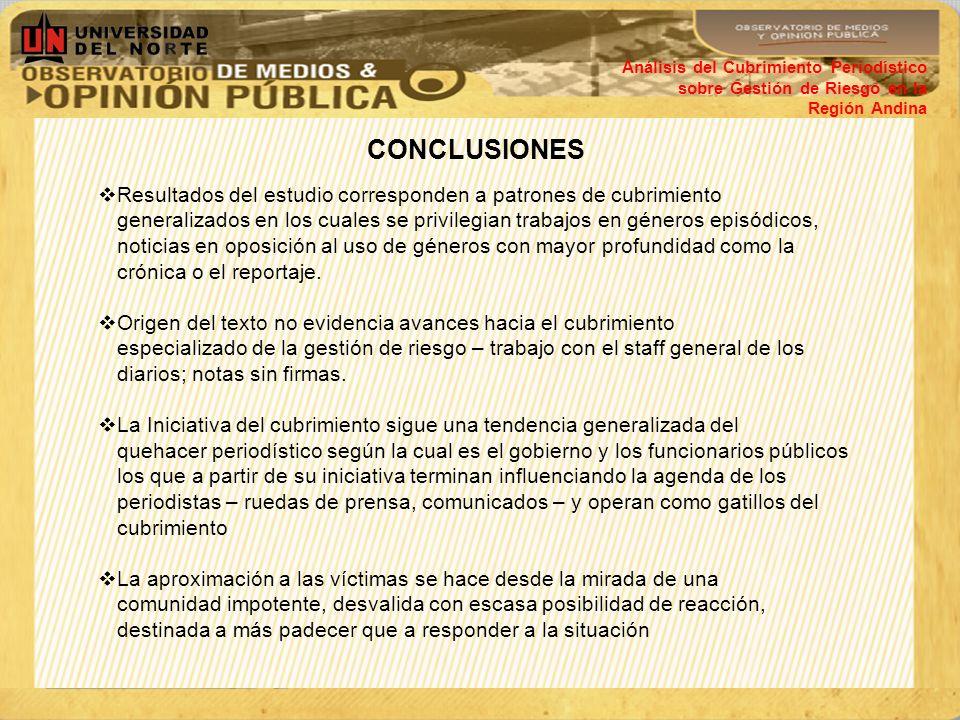 CONCLUSIONES Análisis del Cubrimiento Periodístico sobre Gestión de Riesgo en la Región Andina Resultados del estudio corresponden a patrones de cubri