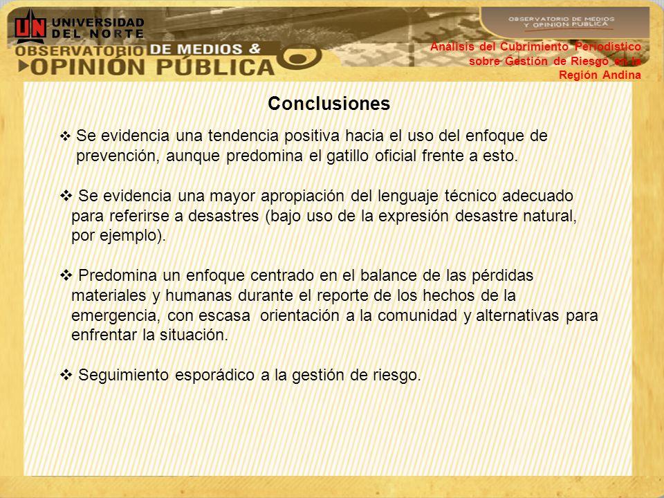 Conclusiones Análisis del Cubrimiento Periodístico sobre Gestión de Riesgo en la Región Andina Se evidencia una tendencia positiva hacia el uso del en
