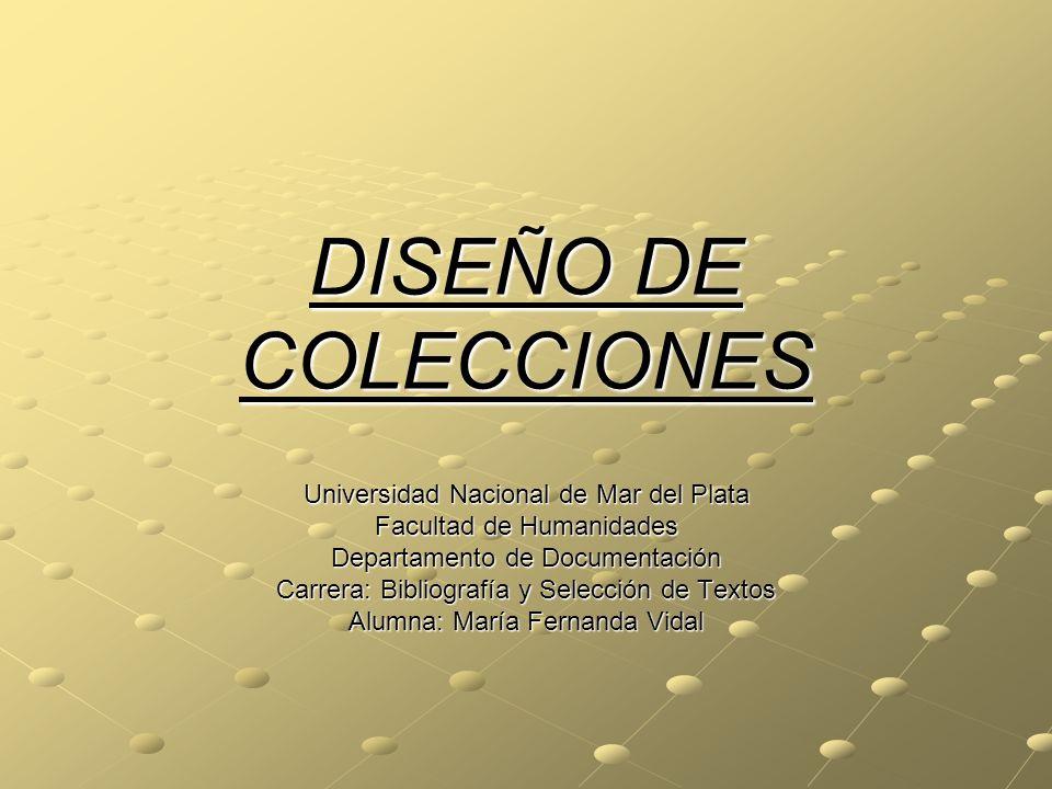DISEÑO DE COLECCIONES Universidad Nacional de Mar del Plata Facultad de Humanidades Departamento de Documentación Carrera: Bibliografía y Selección de