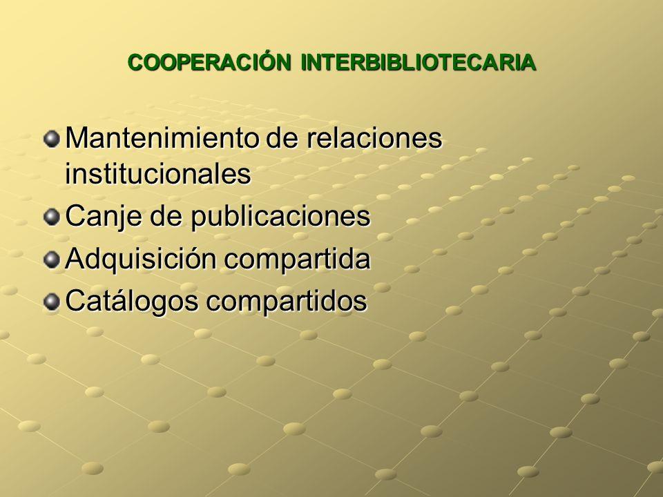 COOPERACIÓN INTERBIBLIOTECARIA Mantenimiento de relaciones institucionales Canje de publicaciones Adquisición compartida Catálogos compartidos