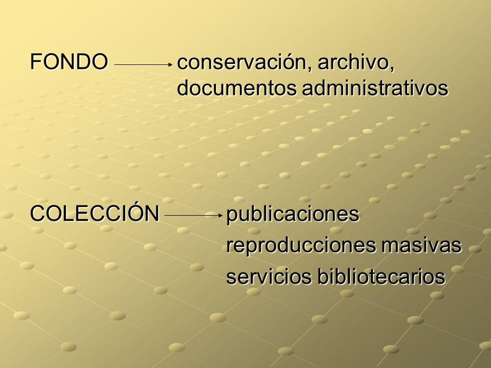 FONDO conservación, archivo, documentos administrativos COLECCIÓNpublicaciones reproducciones masivas servicios bibliotecarios