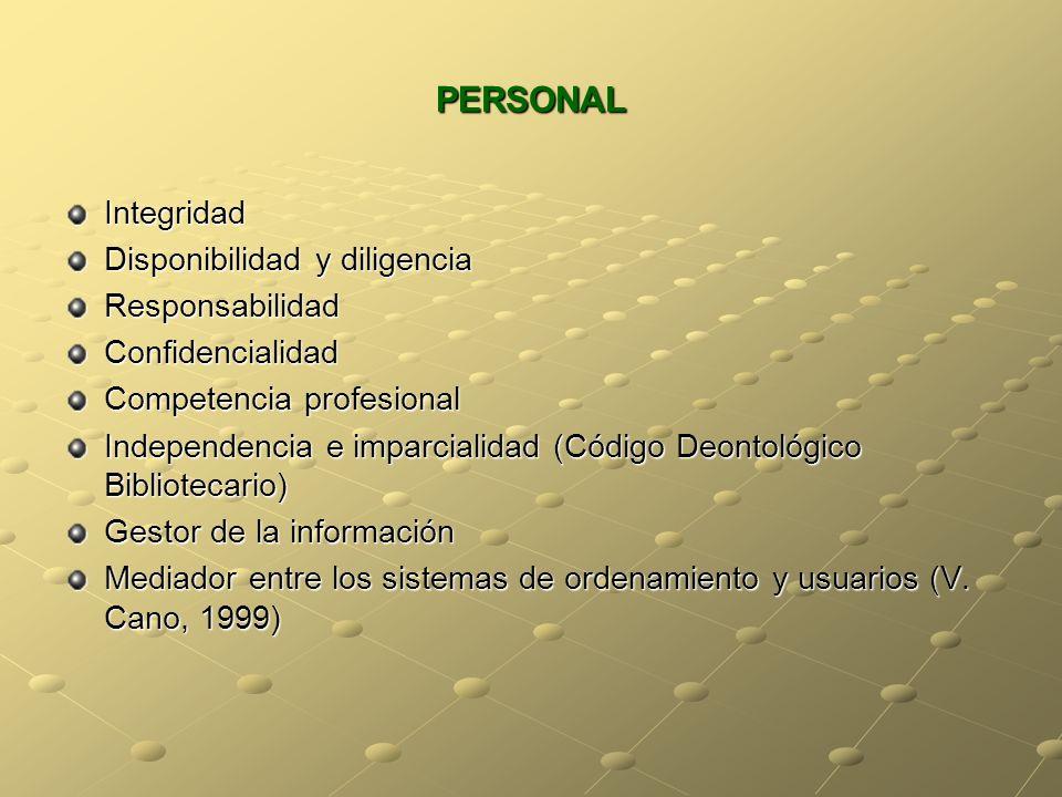 PERSONAL Integridad Disponibilidad y diligencia ResponsabilidadConfidencialidad Competencia profesional Independencia e imparcialidad (Código Deontoló