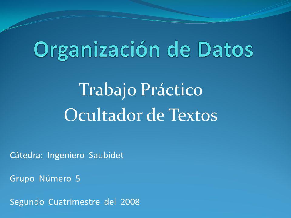 Trabajo Práctico Ocultador de Textos Cátedra: Ingeniero Saubidet Grupo Número 5 Segundo Cuatrimestre del 2008