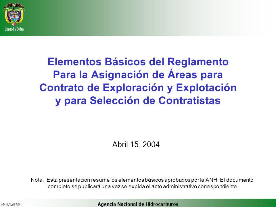 1 ANH Abril 7/04 Agencia Nacional de Hidrocarburos Elementos Básicos del Reglamento Para la Asignación de Áreas para Contrato de Exploración y Explota