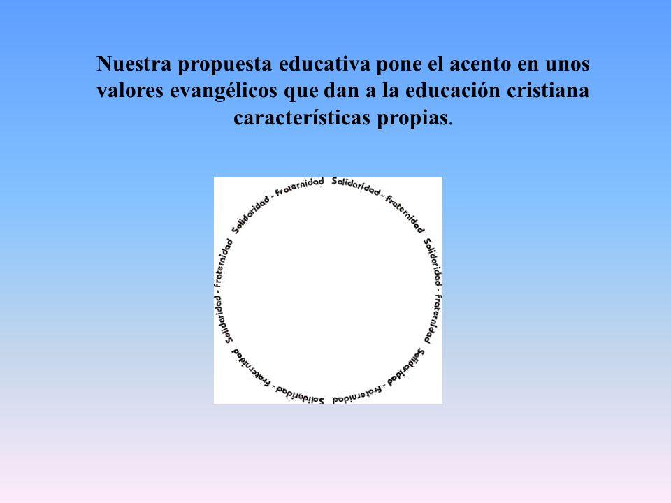 Nuestra propuesta educativa pone el acento en unos valores evangélicos que dan a la educación cristiana características propias.