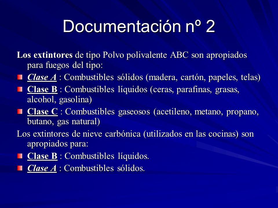 Documentación nº 2 Los extintores de tipo Polvo polivalente ABC son apropiados para fuegos del tipo: Clase A : Combustibles sólidos (madera, cartón, p