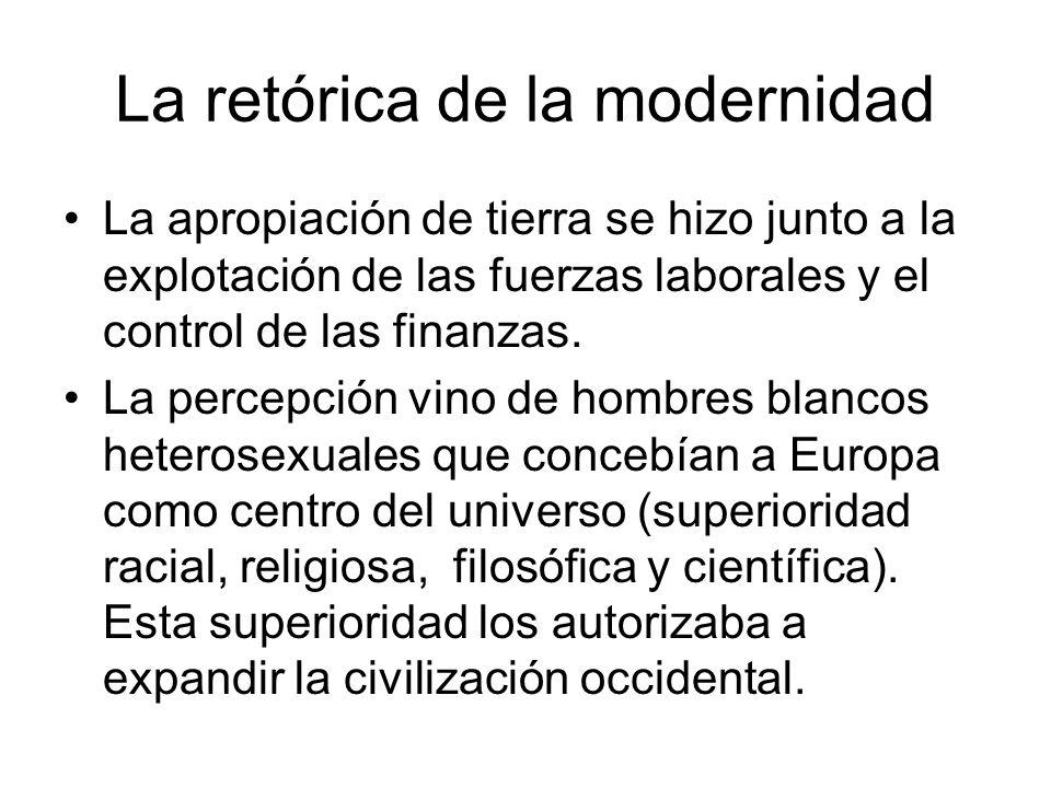 La retórica de la modernidad La apropiación de tierra se hizo junto a la explotación de las fuerzas laborales y el control de las finanzas. La percepc