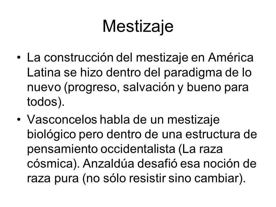 Mestizaje La construcción del mestizaje en América Latina se hizo dentro del paradigma de lo nuevo (progreso, salvación y bueno para todos). Vasconcel