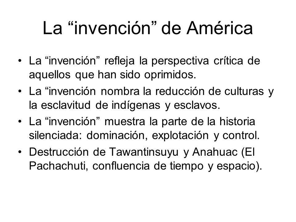 La invención de América La invención refleja la perspectiva crítica de aquellos que han sido oprimidos. La invención nombra la reducción de culturas y