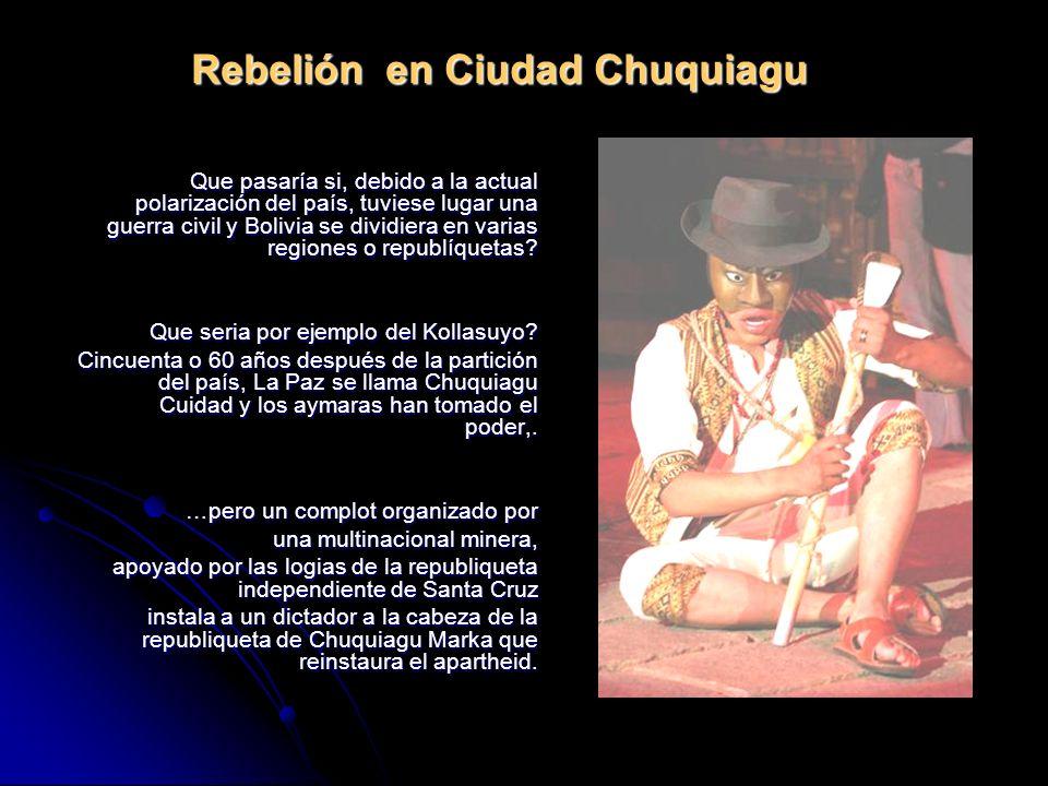 Rebelión en Ciudad Chuquiagu Que pasaría si, debido a la actual polarización del país, tuviese lugar una guerra civil y Bolivia se dividiera en varias regiones o republíquetas.