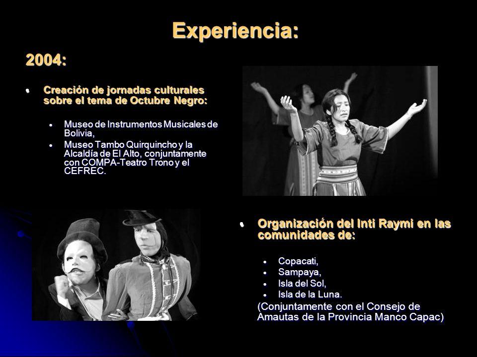 Experiencia: 2004: Creación de jornadas culturales sobre el tema de Octubre Negro: Creación de jornadas culturales sobre el tema de Octubre Negro: Museo de Instrumentos Musicales de Bolivia, Museo de Instrumentos Musicales de Bolivia, Museo Tambo Quirquincho y la Alcaldía de El Alto, conjuntamente con COMPA-Teatro Trono y el CEFREC.