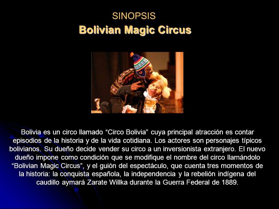 SINOPSIS Bolivia es un circo llamado Circo Bolivia cuya principal atracción es contar episodios de la historia y de la vida cotidiana.