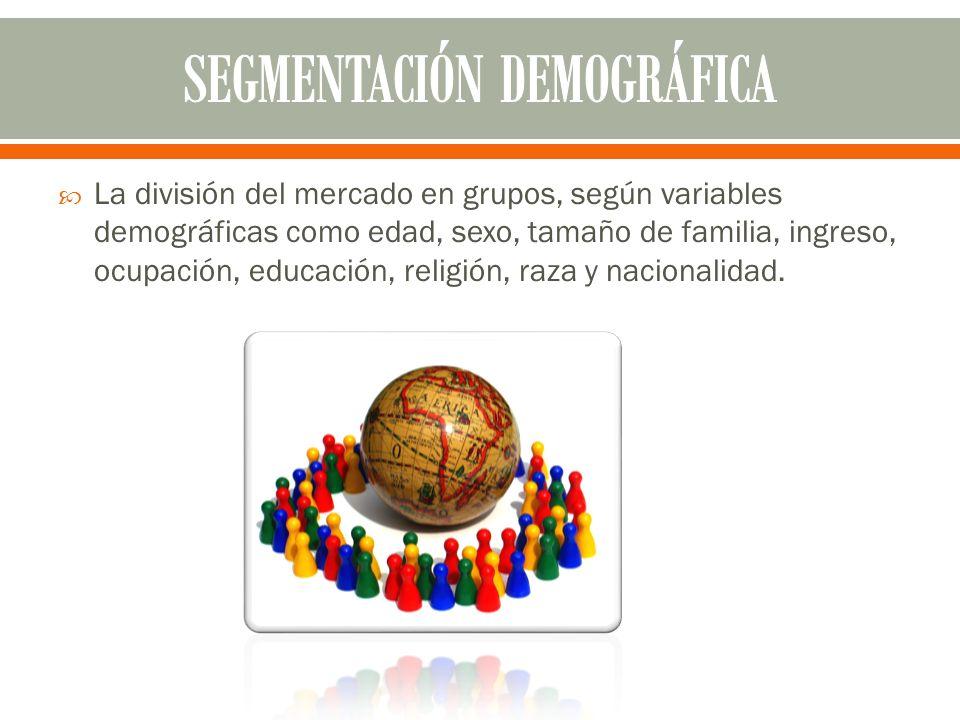La división del mercado en grupos, según variables demográficas como edad, sexo, tamaño de familia, ingreso, ocupación, educación, religión, raza y na