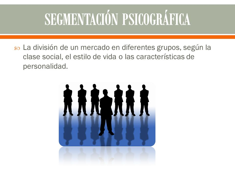 La división de un mercado en diferentes grupos, según la clase social, el estilo de vida o las características de personalidad.