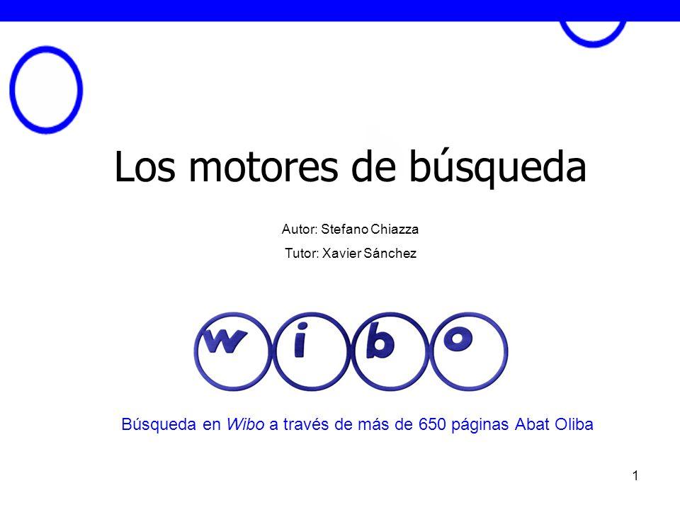 1 Los motores de búsqueda Autor: Stefano Chiazza Tutor: Xavier Sánchez Búsqueda en Wibo a través de más de 650 páginas Abat Oliba