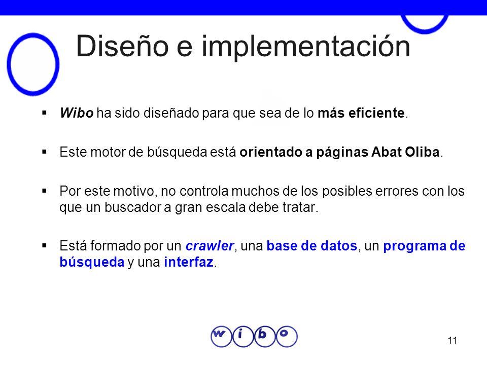 11 Diseño e implementación Wibo ha sido diseñado para que sea de lo más eficiente. Este motor de búsqueda está orientado a páginas Abat Oliba. Por est