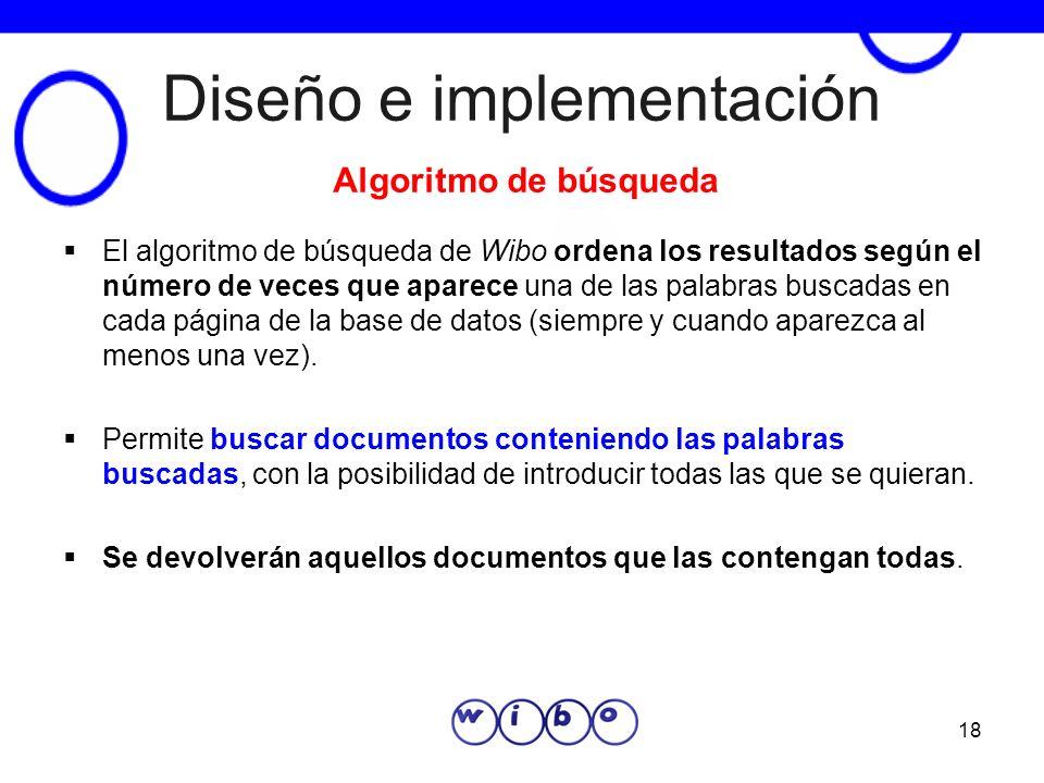 18 Diseño e implementación El algoritmo de búsqueda de Wibo ordena los resultados según el número de veces que aparece una de las palabras buscadas en