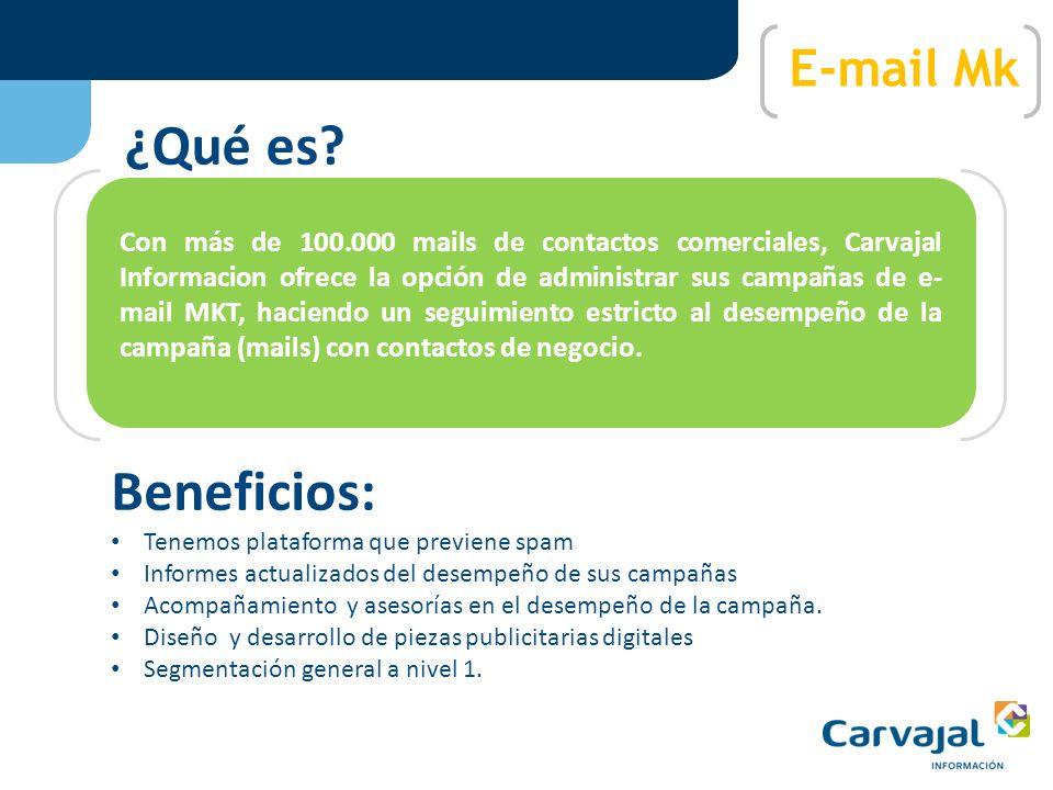 Con más de 100.000 mails de contactos comerciales, Carvajal Informacion ofrece la opción de administrar sus campañas de e- mail MKT, haciendo un seguimiento estricto al desempeño de la campaña (mails) con contactos de negocio.