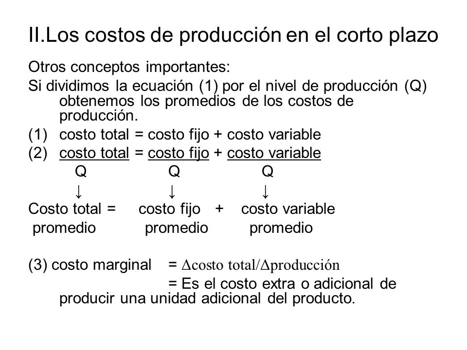 Otros conceptos importantes: Si dividimos la ecuación (1) por el nivel de producción (Q) obtenemos los promedios de los costos de producción. (1)costo