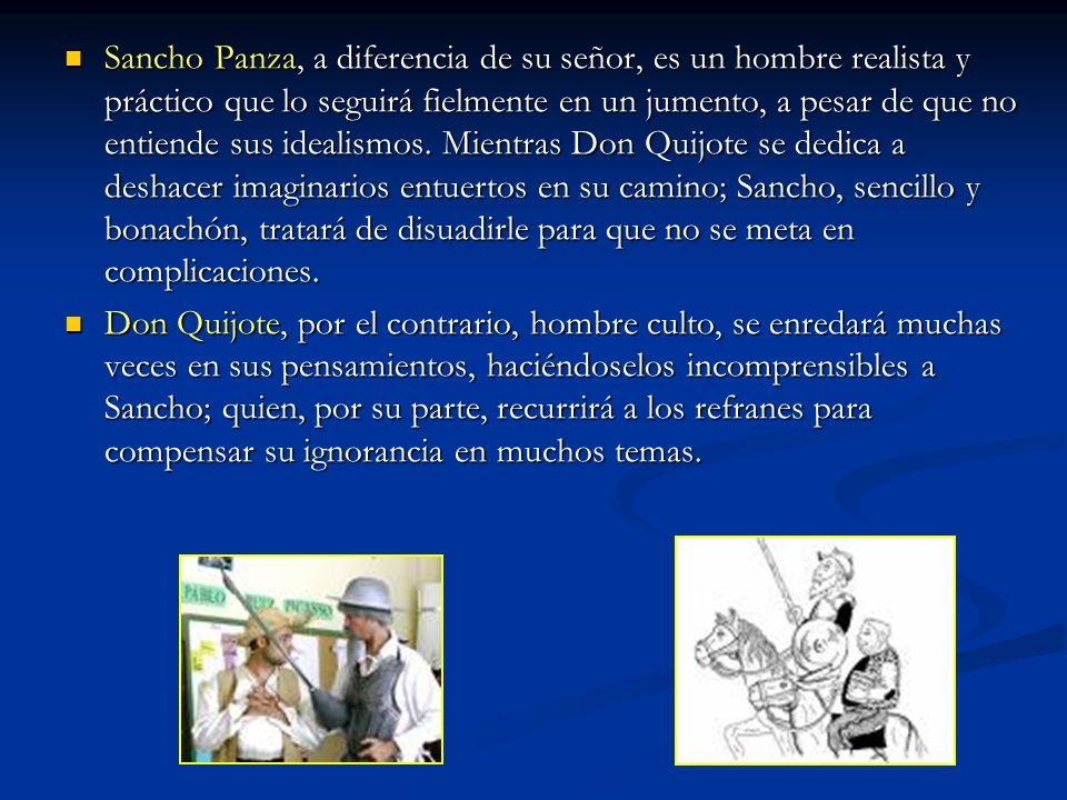 Sancho Panza, a diferencia de su señor, es un hombre realista y práctico que lo seguirá fielmente en un jumento, a pesar de que no entiende sus idealismos.