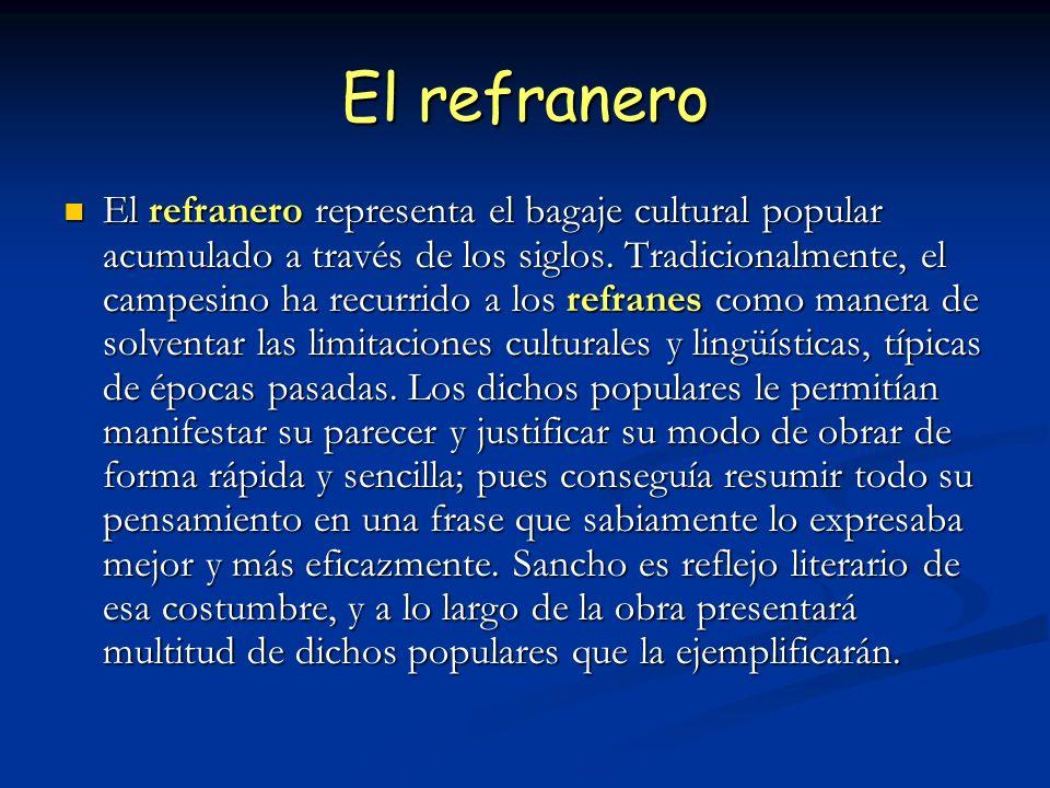 El refranero El refranero representa el bagaje cultural popular acumulado a través de los siglos. Tradicionalmente, el campesino ha recurrido a los re