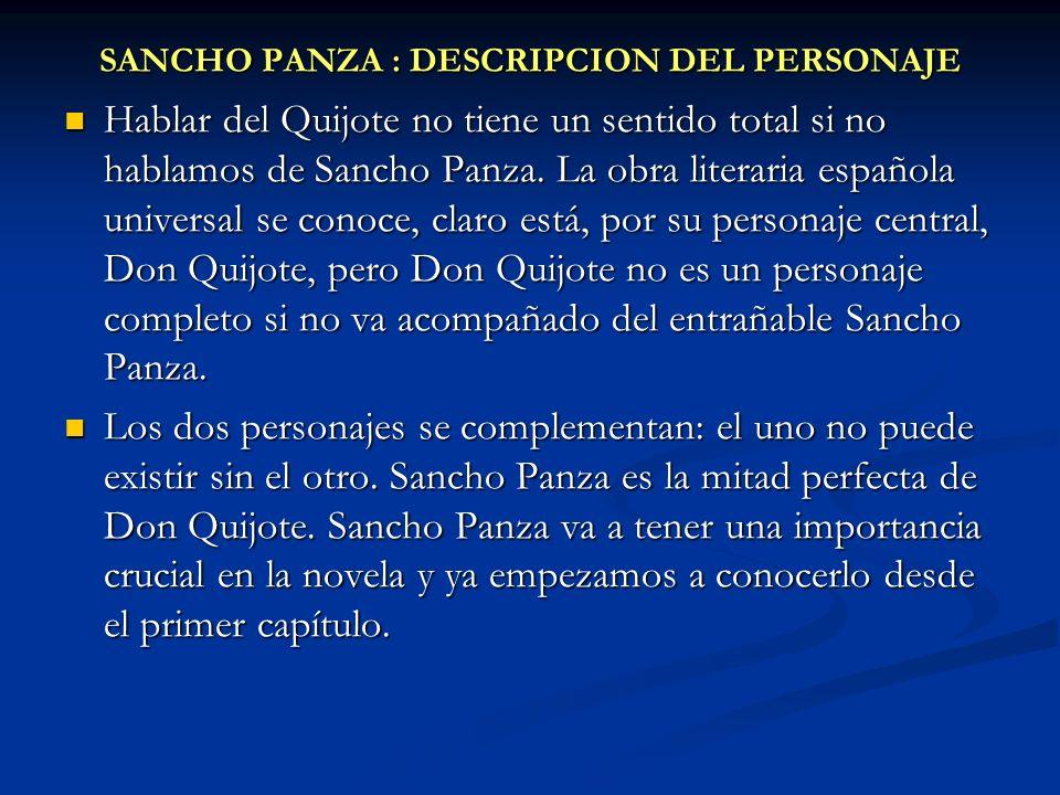 SANCHO PANZA : DESCRIPCION DEL PERSONAJE Hablar del Quijote no tiene un sentido total si no hablamos de Sancho Panza. La obra literaria española unive