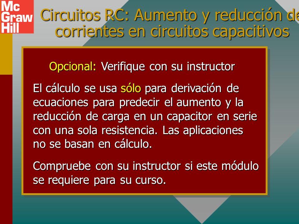 Circuitos RC: Aumento y reducción de corrientes en circuitos capacitivos El cálculo se usa sólo para derivación de ecuaciones para predecir el aumento y la reducción de carga en un capacitor en serie con una sola resistencia.