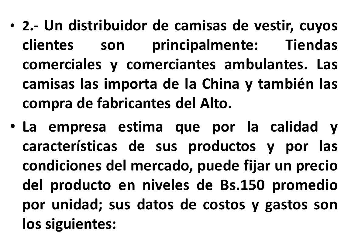 2.- Un distribuidor de camisas de vestir, cuyos clientes son principalmente: Tiendas comerciales y comerciantes ambulantes. Las camisas las importa de