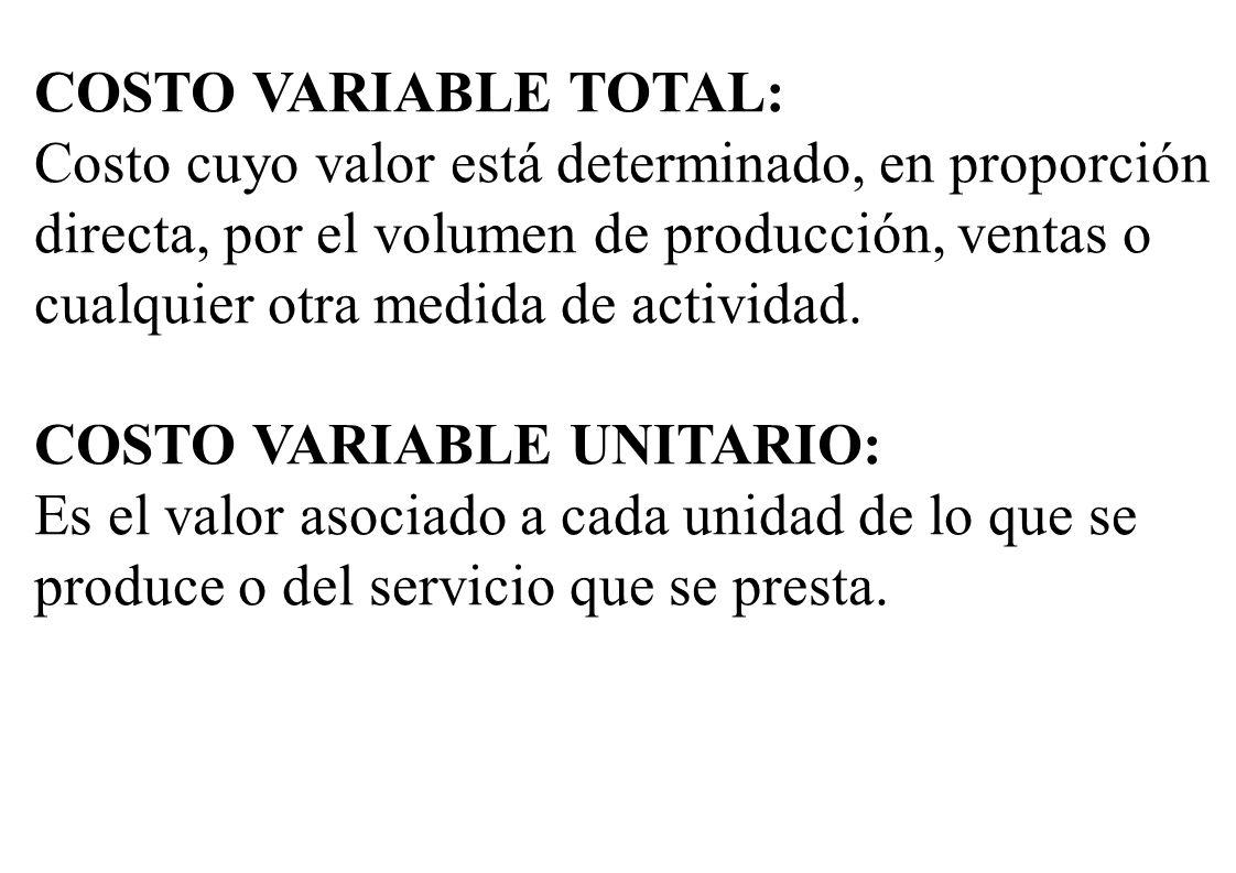 COSTO VARIABLE TOTAL: Costo cuyo valor está determinado, en proporción directa, por el volumen de producción, ventas o cualquier otra medida de activi