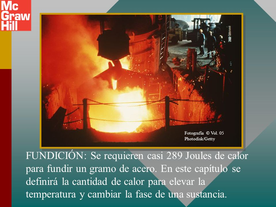 FUNDICIÓN: Se requieren casi 289 Joules de calor para fundir un gramo de acero.