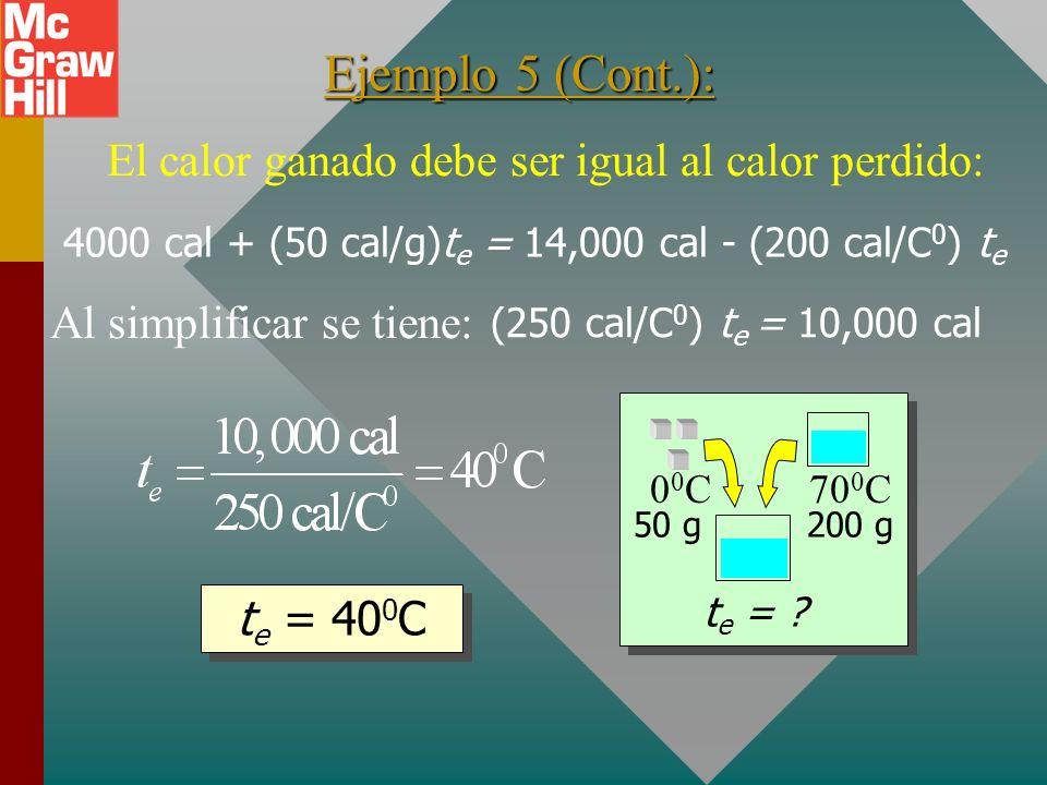 Ejemplo 5 (Cont.): 00C00C70 0 C t e = ? 50 g200 g Ganancia Ganancia = 4000 cal + (50 cal/g)t e Pérdida = (200 g)(1 cal/gC 0 )(70 0 C- t e ) Pérdida de