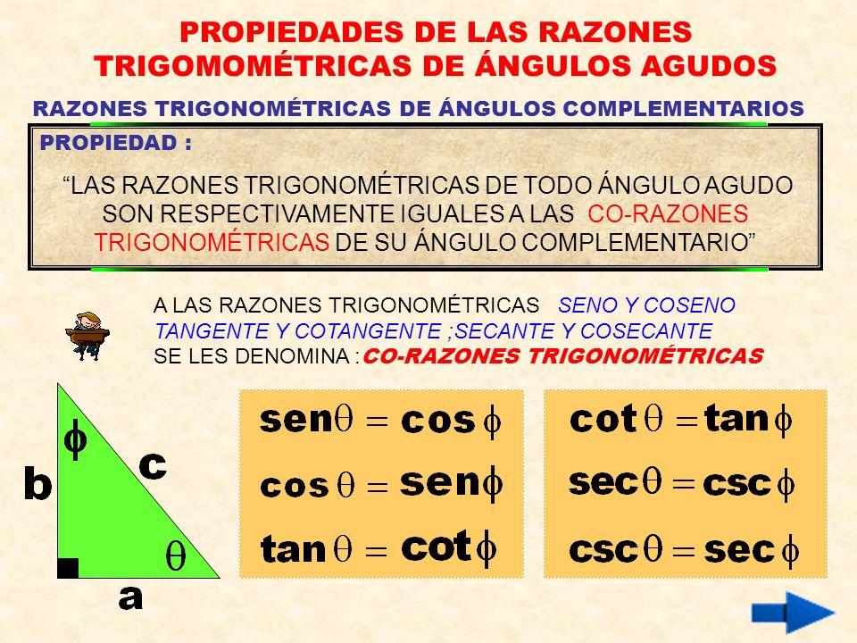 RAZONES TRIGONOMÉTRICAS RECÍPROCAS PROPIEDADES DE LAS RAZONES TRIGOMOMÉTRICAS DE ÁNGULOS AGUDOS EJEMPLOS