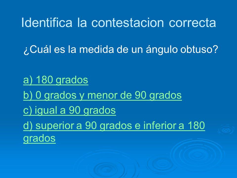Identifica la contestacion correcta ¿Cuál es la medida de un ángulo obtuso.