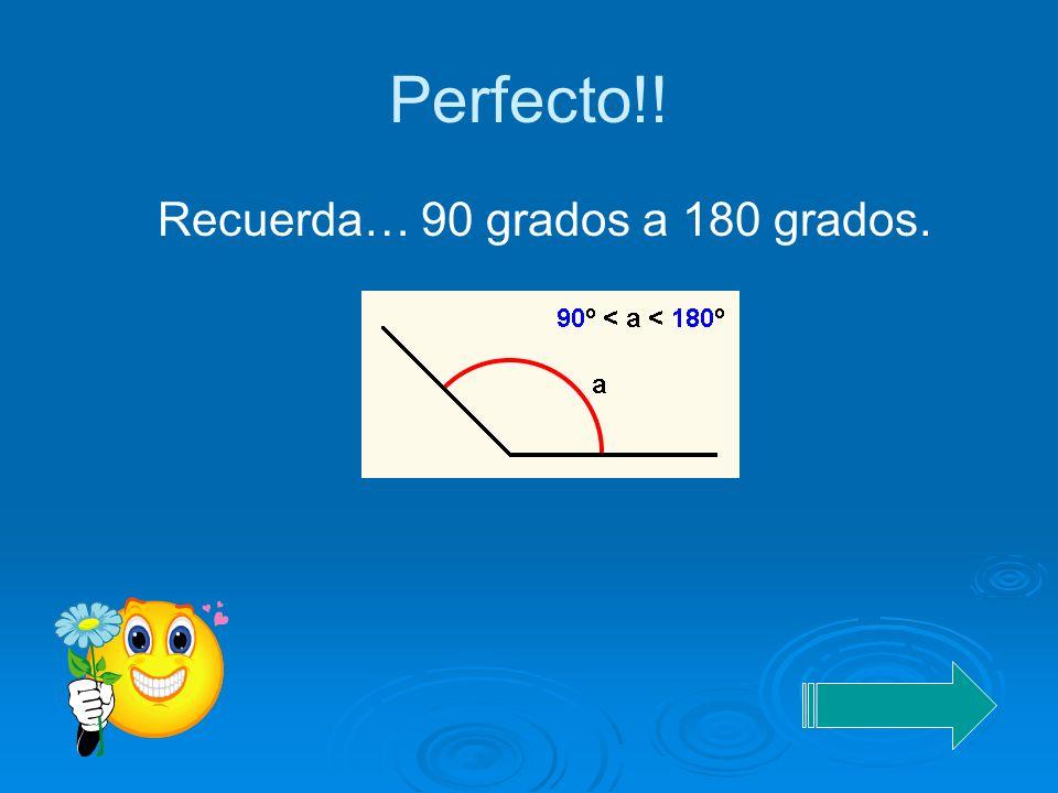 Identifica la contestacion correcta ¿Cuál es la medida de un ángulo obtuso? a) 180 grados b) 0 grados y menor de 90 grados c) igual a 90 grados d) sup