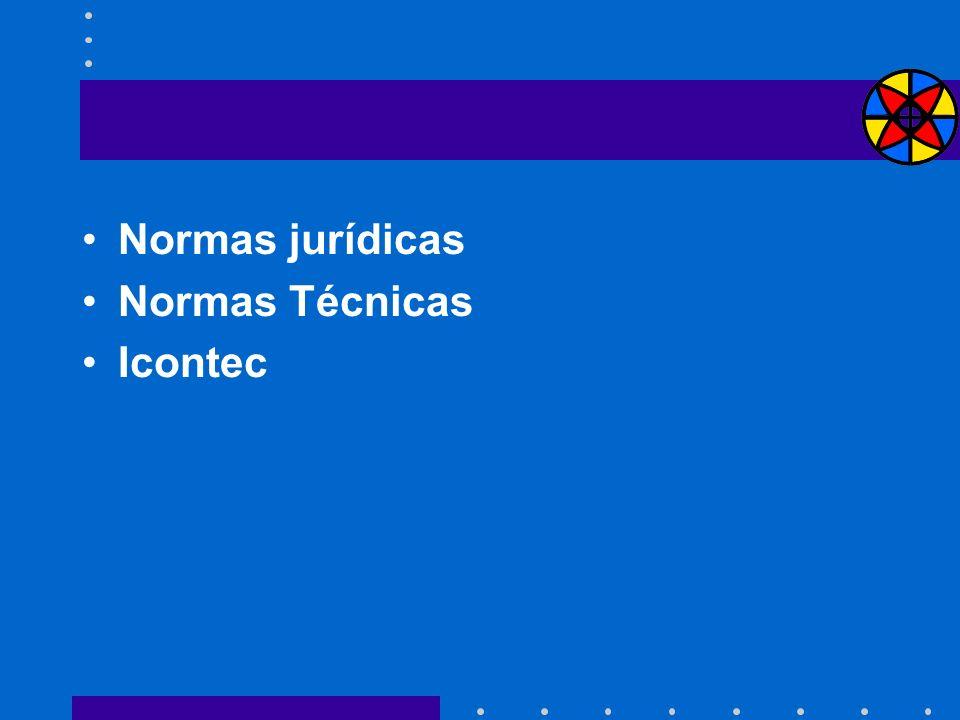 Normas jurídicas Normas Técnicas Icontec