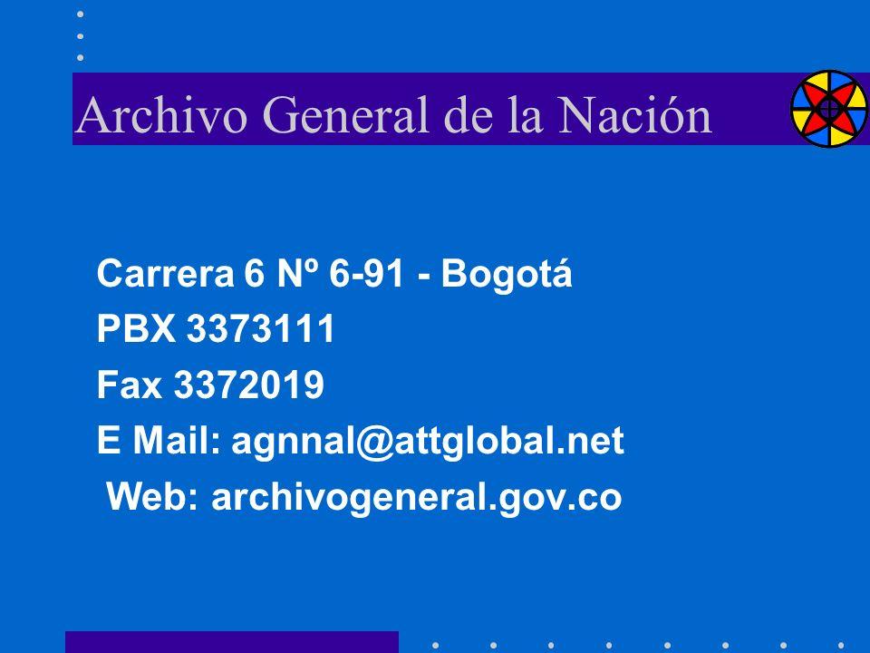 Archivo General de la Nación Carrera 6 Nº 6-91 - Bogotá PBX 3373111 Fax 3372019 E Mail: agnnal@attglobal.net Web: archivogeneral.gov.co