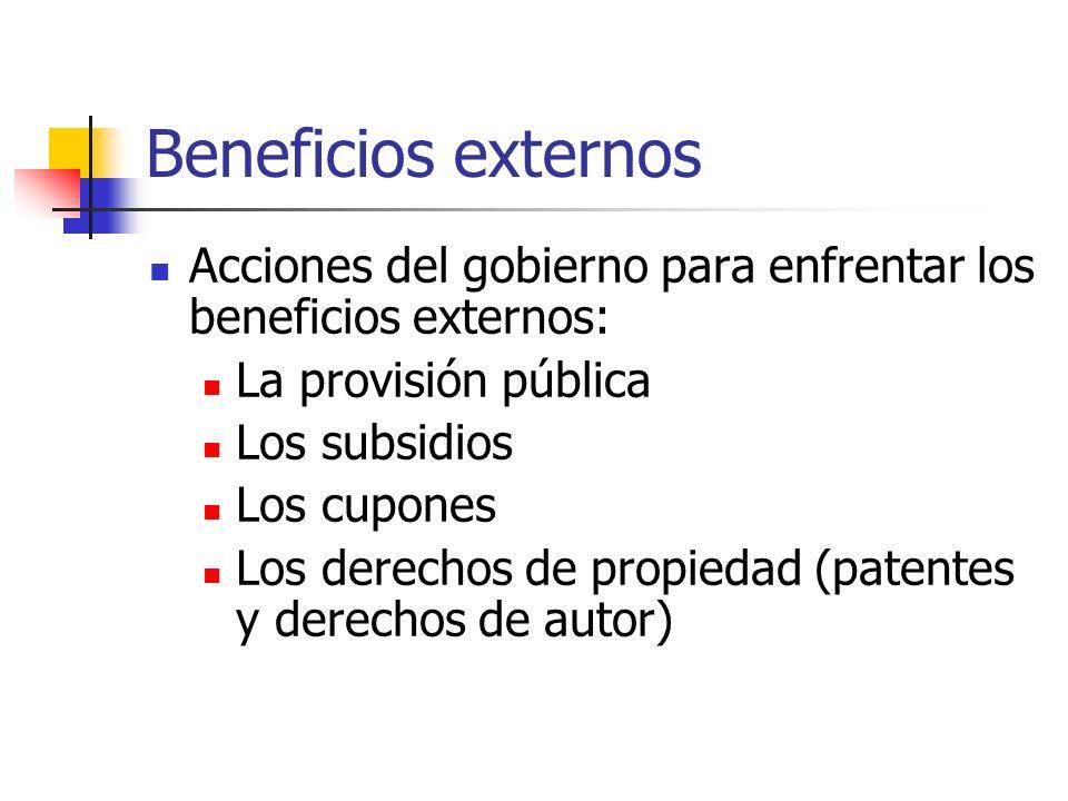 Beneficios externos Acciones del gobierno para enfrentar los beneficios externos: La provisión pública Los subsidios Los cupones Los derechos de propi