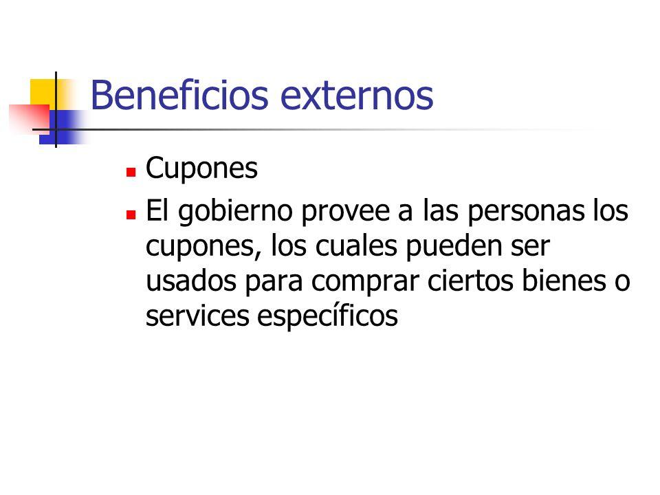 Beneficios externos Cupones El gobierno provee a las personas los cupones, los cuales pueden ser usados para comprar ciertos bienes o services específ