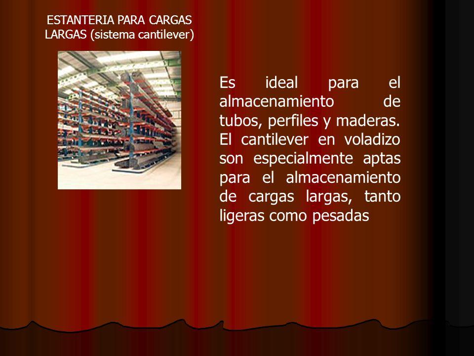 ESTANTERIA PARA CARGAS LARGAS (sistema cantilever) Es ideal para el almacenamiento de tubos, perfiles y maderas. El cantilever en voladizo son especia