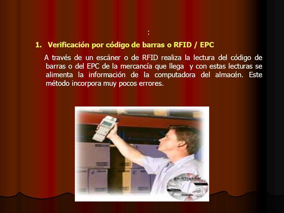 : 1. Verificación por código de barras o RFID / EPC A través de un escáner o de RFID realiza la lectura del código de barras o del EPC de la mercancía