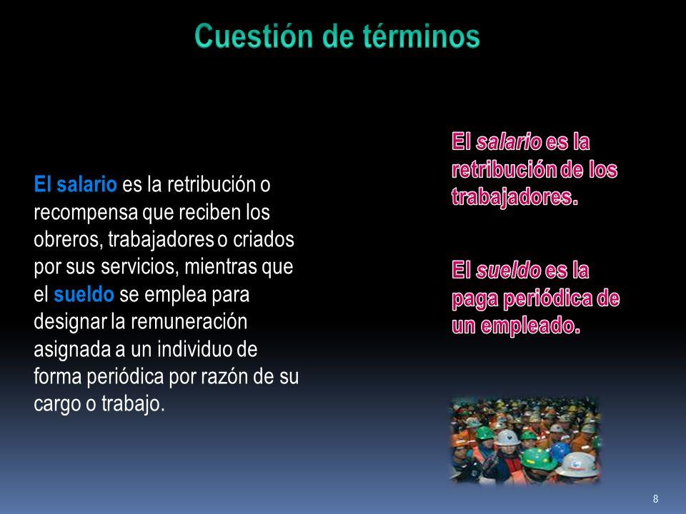 8 El salario es la retribución o recompensa que reciben los obreros, trabajadores o criados por sus servicios, mientras que el sueldo se emplea para d